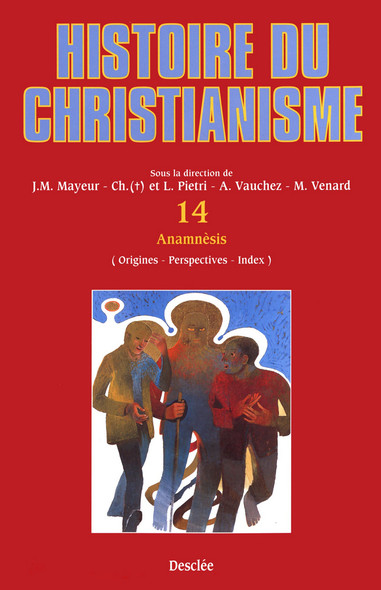 Anamnèsis (origines, perspectives, index) : Histoire du christianisme T.14