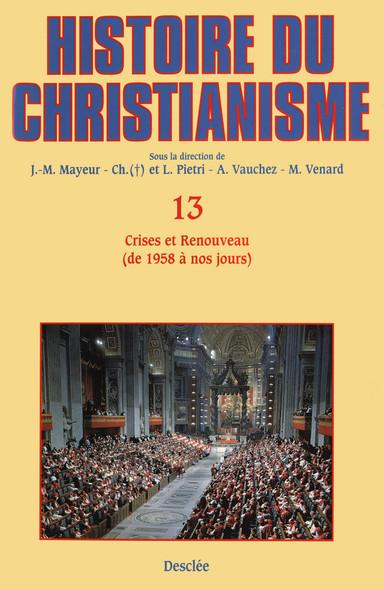 Crises et Renouveau (de 1958 à nos jours) : Histoire du christianisme T.13