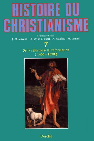 De la réforme à la Réformation (1450-1530) : Histoire du christianisme T.7