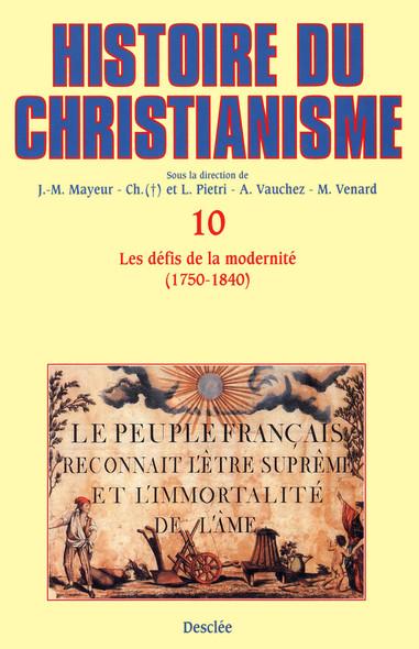 Les défis de la modernité (1750-1840) : Histoire du christianisme T.10