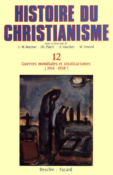 Guerres mondiales et totalitarismes (1914-1958) : Histoire du christianisme T.12