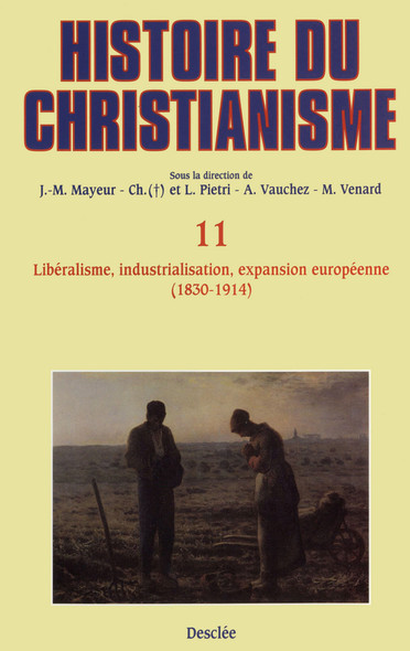 Libéralisme, industrialisation, expansion européenne (1830-1914) : Histoire du christianisme T.11