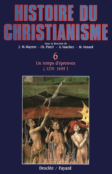 Un temps d'épreuves (1274-1449) : Histoire du christianisme T.6