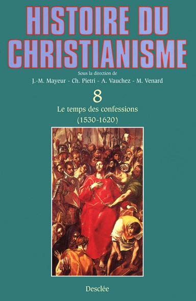 Le temps des confessions (1530-1620) : Histoire du christianisme T.8