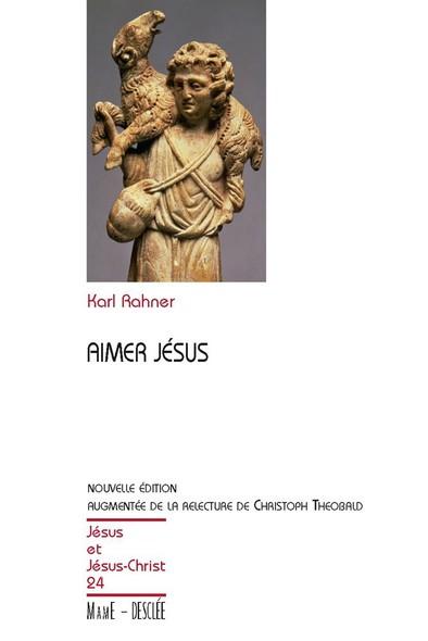 Aimer Jésus - Nouvelle édition augmentée de la relecture de Christoph Theobald : JJC 24