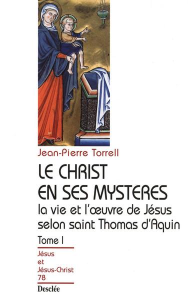 Le Christ en ses mystères - Tome 1 - La vie et l'œuvre de Jésus selon saint Thomas d'Aquin : JJC 78