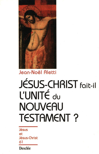Jésus-Christ fait-il l'unité du Nouveau Testament ? : JJC 61
