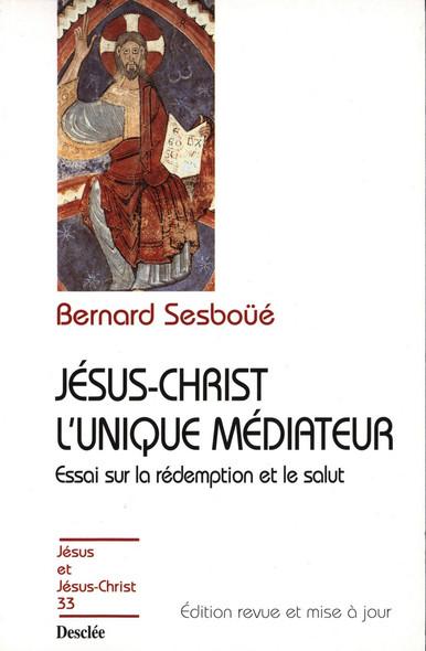 Jésus-Christ l'unique médiateur - Essai sur la rédemption et le salut : JJC 33