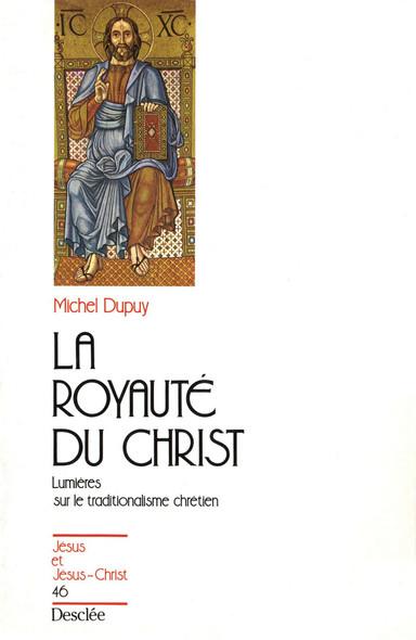 La royauté du Christ - Lumières sur le traditionalisme chrétien : JJC 46