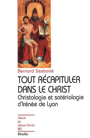 Tout récapituler dans le Christ - Christologie et sotériologie d'Irénée de Lyon : JJC 80