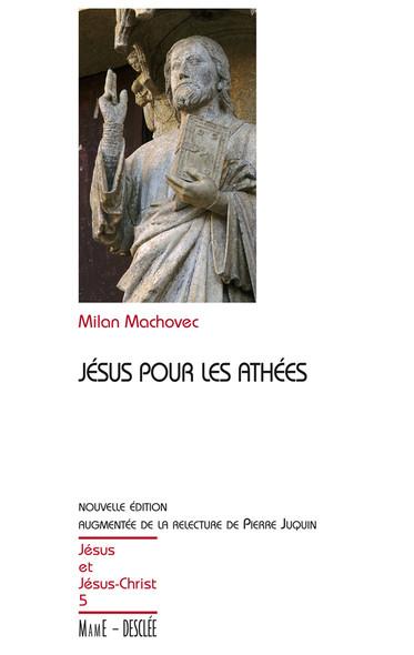 Jésus pour les athées - Nouvelle édition augmentée de la relecture de Pierre Juquin : JJC 5