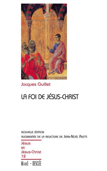 La foi de Jésus-Christ : JJC 12, nouvelle édition augmentée de la relecture de Jean-Noël Aletti