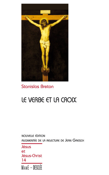 Le Verbe et la Croix : JJC 14, nouvelle édition augmentée de la relecture de Jean Greisch