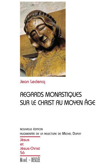Regards monastiques sur le Christ au Moyen-Âge : JJC 56, nouvelle édition augmentée de la relecture de Michel Dupuy