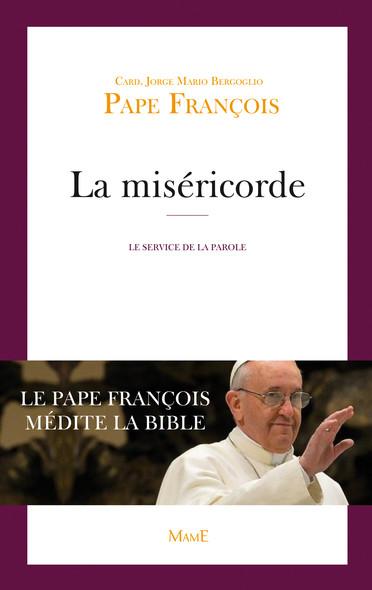 La miséricorde : Le Pape François médite la Bible
