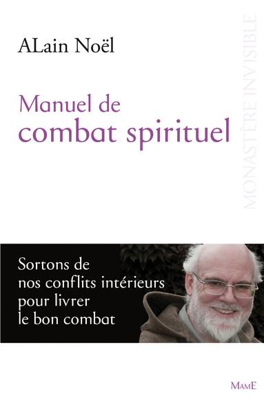 Manuel de combat spirituel : Sortons de nos conflits intérieurs pour livrer le bon combat