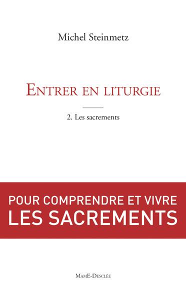Entrer en liturgie. T2 - Les sacrements : Pour comprendre et vivre les sacrements