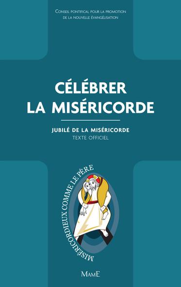 Célébrer la Miséricorde : Jubilé de la Miséricorde - Texte officiel