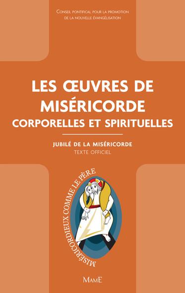 Les œuvres de Miséricorde corporelles et spirituelles : Jubilé de la Miséricorde - Texte officiel