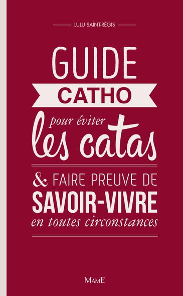 Guide Catho pour éviter les catas : et faire preuve de savoir-vivre en toutes circonstances