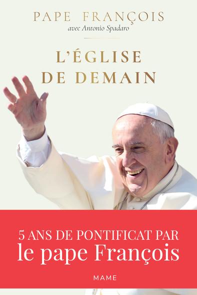 L'Église de demain : 5 ans de pontificat par le pape François