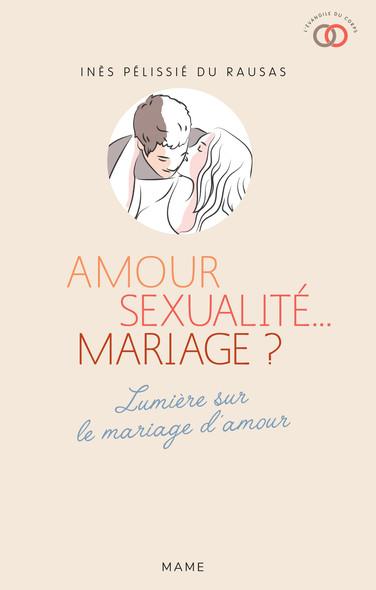 Amour, sexualité... mariage ? : Lumière sur le mariage d'amour