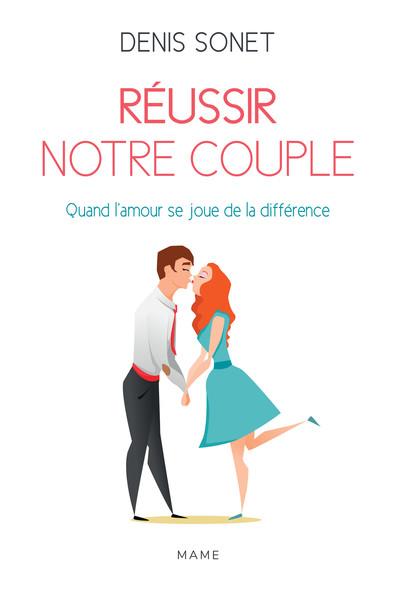 Réussir notre couple : Quand l'amour se joue de la différence