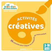 Le bien-être de mon enfant - Activités créatives : 35 activités pour libérer la créativité de votre enfant, pour les 3-10 ans   Gilles, Diederichs