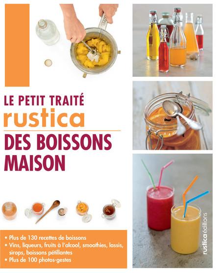 Le petit traité Rustica des boissons maison : Plus de 130 recettes de boissons et plus de 100 photos-gestes