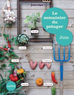 Le semainier du potager - Juin | Robert Elger