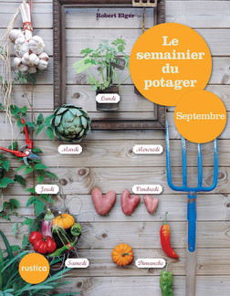 Le semainier du potager - Septembre | Elger Robert