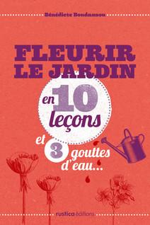 Fleurir le jardin en 10 leçons et 3 gouttes d'eau...   Boudassou, Bénédicte