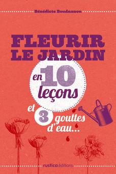 Fleurir le jardin en 10 leçons et 3 gouttes d'eau... | Bénédicte Boudassou