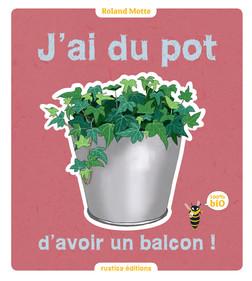 J'ai du pot d'avoir un balcon ! : (100% bio) | Roland Motte