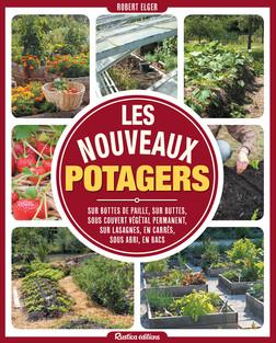 Les nouveaux potagers : Sur bottes de paille, sur buttes, sous couvert végétal permanent, sur lasagnes, en carrés, sous abri, en bacs | Elger Robert