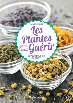 Les plantes pour tout guérir : Et pour booster sa santé   Marie de Hennezel