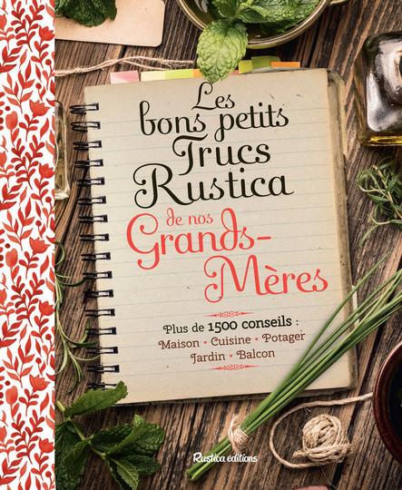 Les bons petits trucs Rustica de nos grands-mères : Plus de 1500 conseils : maison, cuisine, potager, jardin, balcon