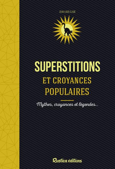 Superstitions et croyances populaires : Mythes, croyances et légendes…