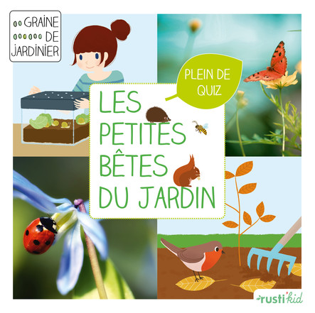Les petites bêtes du jardin : Je découvre la petite faune du jardin