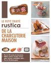 Le petit traité Rustica de la charcuterie maison : Plus de 100 recettes de charcuteries