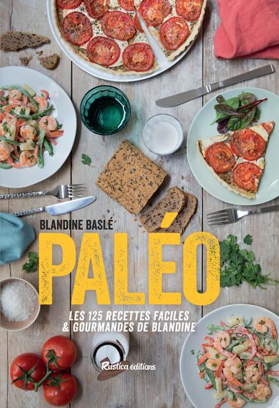 Paléo : Les 125 recettes faciles et gourmandes de Blandine