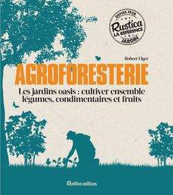 Agroforesterie : Les jardins oasis : cultiver ensemble légumes, condimentaires et fruits | Elger Robert