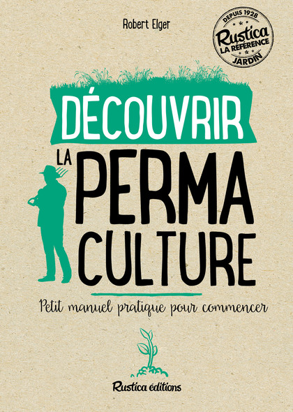 Découvrir la permaculture : Petit manuel pratique pour commencer