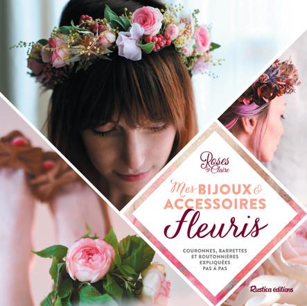 Mes bijoux et accessoires fleuris : couronnes, barrettes et boutonnières expliquées pas à pas