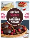 Le petit traité Rustica de la pâtisserie maison : Plus de 100 recettes faciles