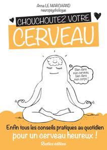 Chouchoutez votre cerveau : Enfin tous les conseils pratiques au quotidien pour un cerveau heureux !   Le Marchand, Anna