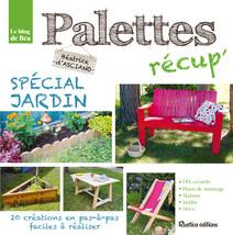Palettes récup' spécial jardin : 20 créations en pas-à-pas faciles à réaliser   D'Asciano, Béatrice