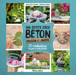 Ma petite déco béton - Maison et jardin : 25 réalisations en pas-à-pas photos | Denise Crolle-Terzaghi