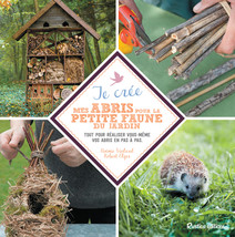 Je crée mes abris pour la petite faune du jardin : Tout pour réaliser vous-même vos abris en pas à pas. | Noémie, Vialard