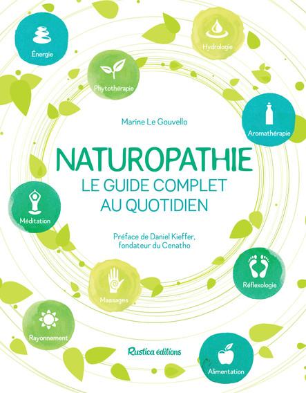 Naturopathie, le guide complet au quotidien : Préface de Daniel Kieffer, fondateur du CENATHO